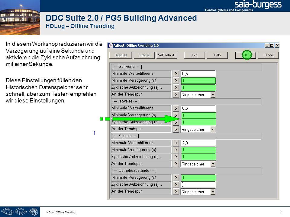 7 HDLog Offline Trending DDC Suite 2.0 / PG5 Building Advanced HDLog – Offline Trending In diesem Workshop reduzieren wir die Verzögerung auf eine Sek