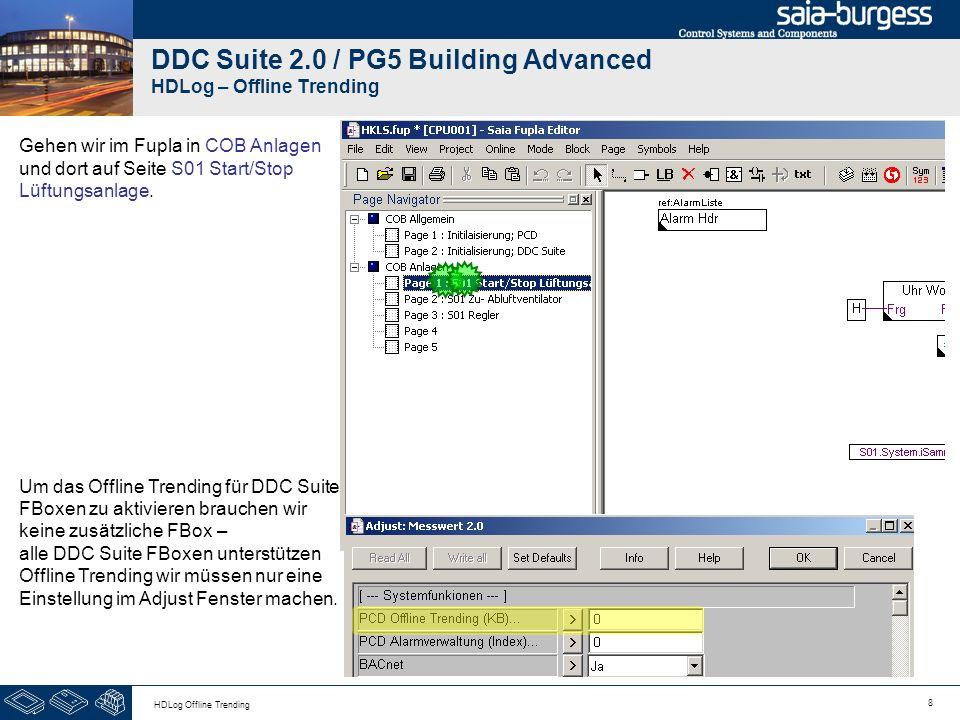 8 HDLog Offline Trending DDC Suite 2.0 / PG5 Building Advanced HDLog – Offline Trending Gehen wir im Fupla in COB Anlagen und dort auf Seite S01 Start