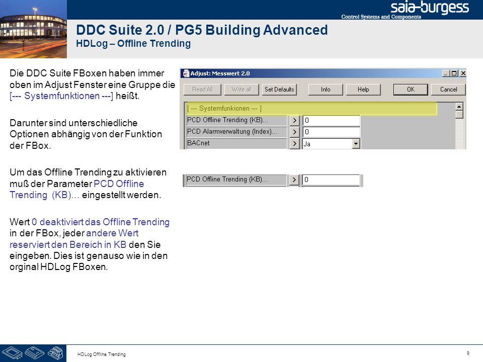 9 HDLog Offline Trending DDC Suite 2.0 / PG5 Building Advanced HDLog – Offline Trending Die DDC Suite FBoxen haben immer oben im Adjust Fenster eine G