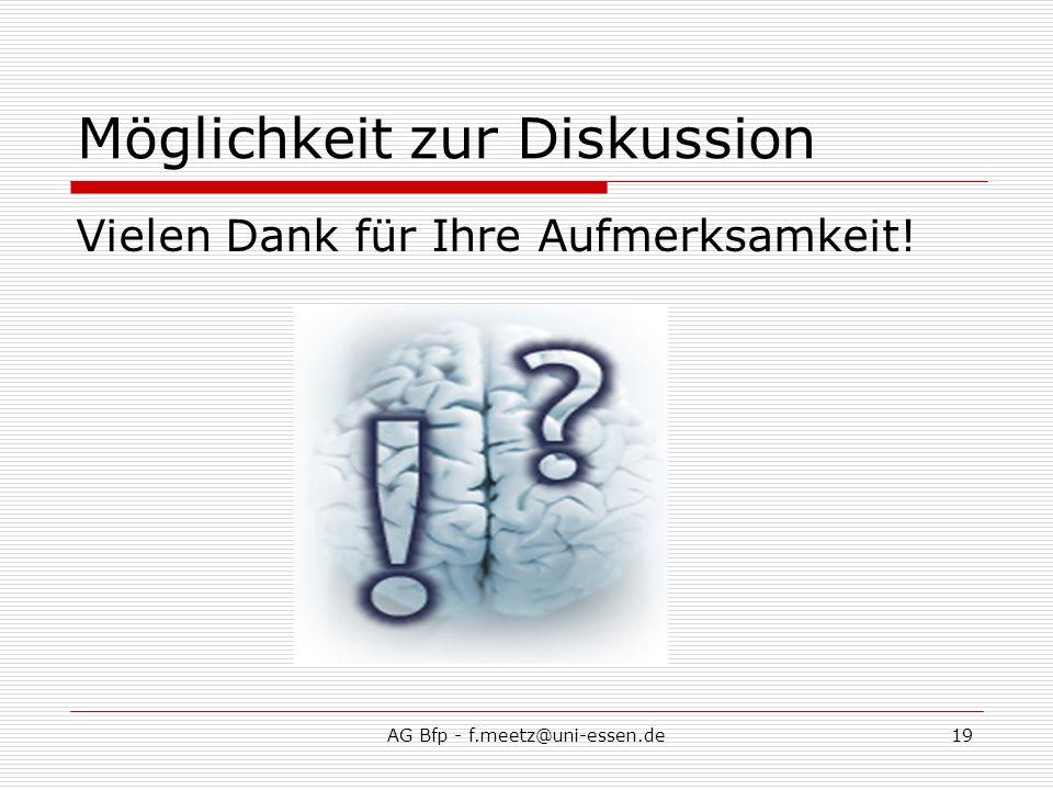AG Bfp - f.meetz@uni-essen.de19 Möglichkeit zur Diskussion Vielen Dank für Ihre Aufmerksamkeit!