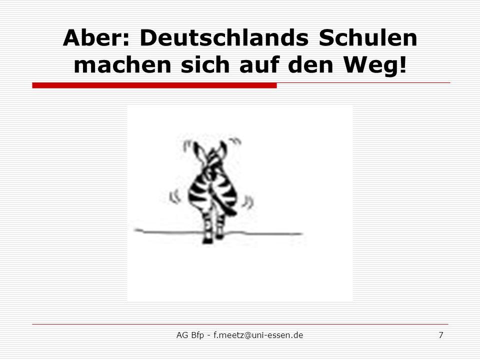 AG Bfp - f.meetz@uni-essen.de7 Aber: Deutschlands Schulen machen sich auf den Weg!