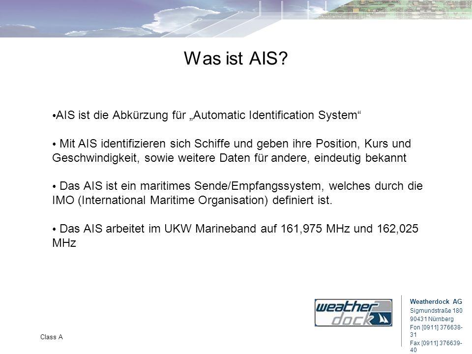 Weatherdock AG Sigmundstraße 180 90431 Nürnberg Fon [0911] 376638- 31 Fax [0911] 376639- 40 Class A Was ist AIS? AIS ist die Abkürzung für Automatic I