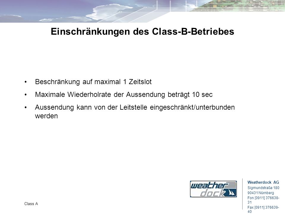 Weatherdock AG Sigmundstraße 180 90431 Nürnberg Fon [0911] 376638- 31 Fax [0911] 376639- 40 Class A Einschränkungen des Class-B-Betriebes Beschränkung