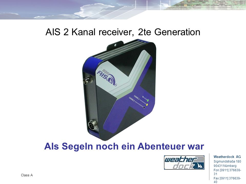 Weatherdock AG Sigmundstraße 180 90431 Nürnberg Fon [0911] 376638- 31 Fax [0911] 376639- 40 Class A AIS 2 Kanal receiver, 2te Generation Als Segeln no
