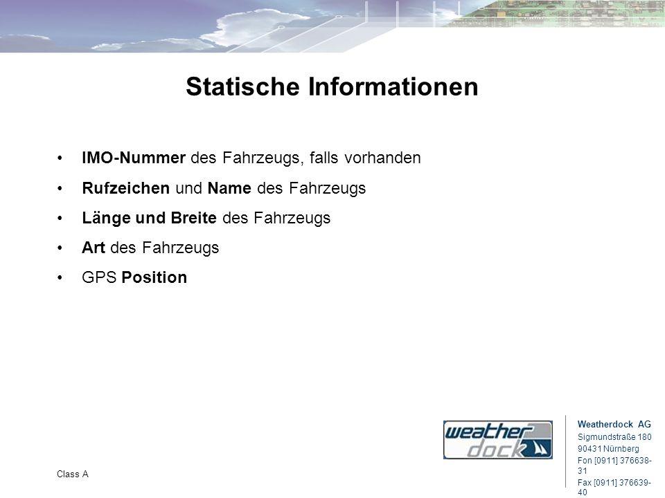 Weatherdock AG Sigmundstraße 180 90431 Nürnberg Fon [0911] 376638- 31 Fax [0911] 376639- 40 Class A Statische Informationen IMO-Nummer des Fahrzeugs,
