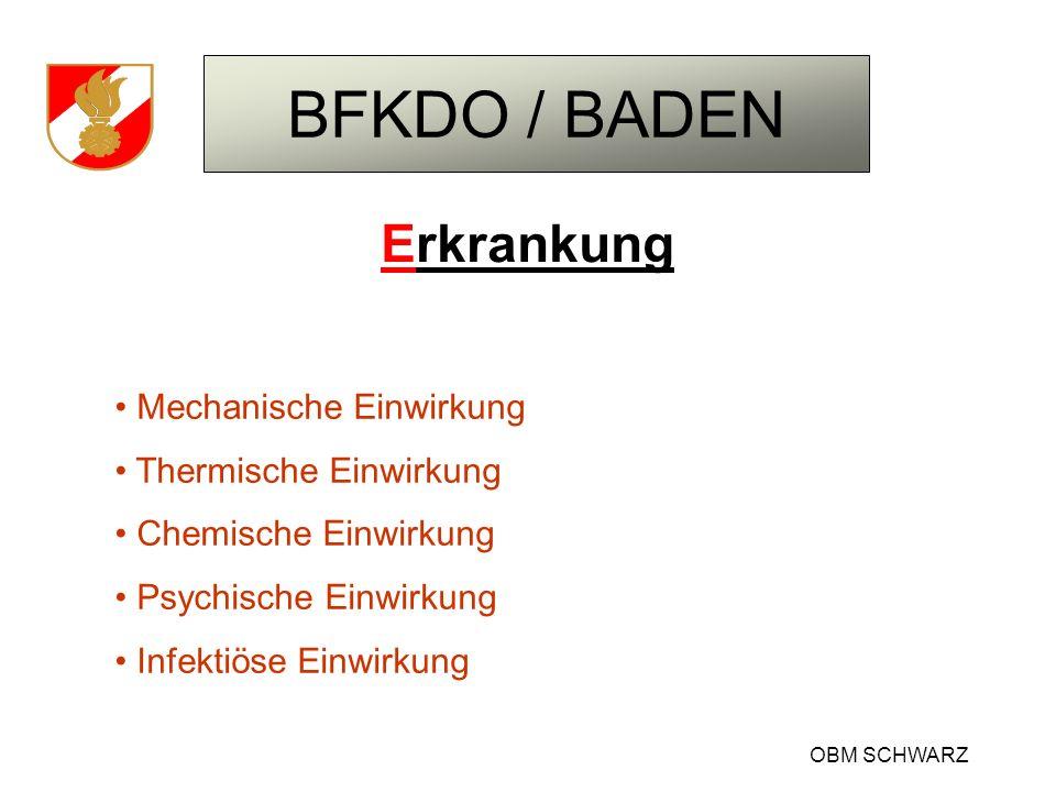 BFKDO / BADEN OBM SCHWARZ Erkrankung Mechanische Einwirkung Thermische Einwirkung Chemische Einwirkung Psychische Einwirkung Infektiöse Einwirkung