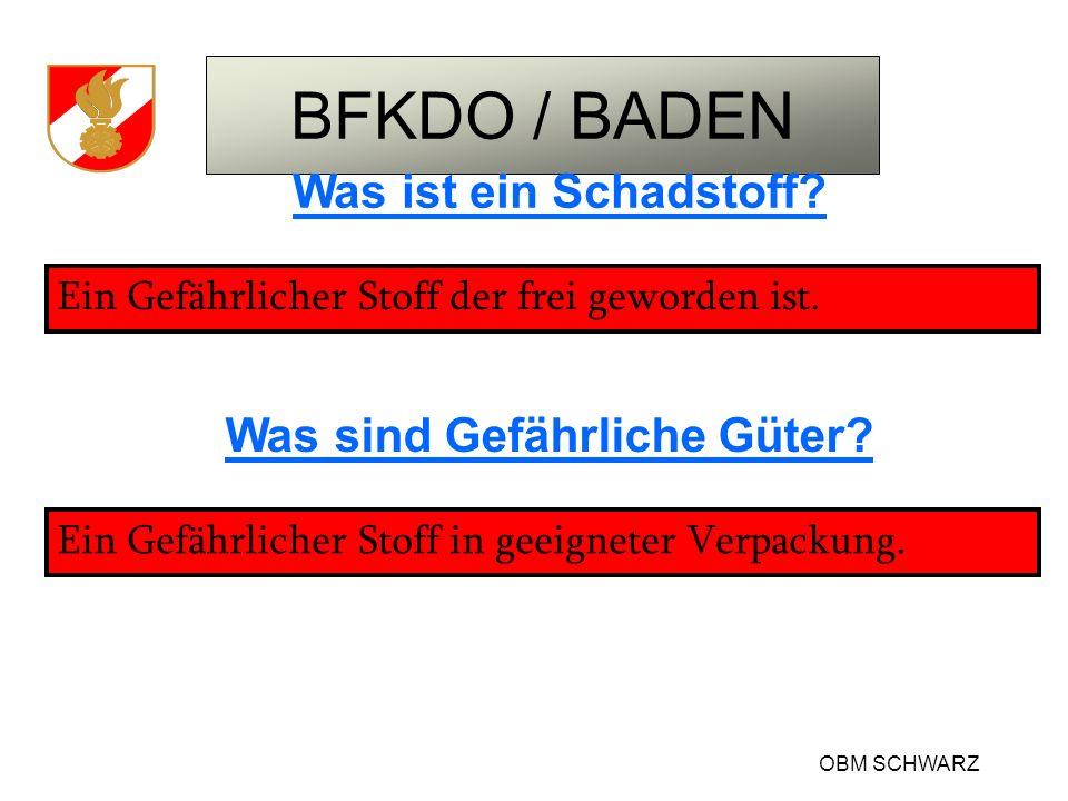 BFKDO / BADEN OBM SCHWARZ Was ist ein Schadstoff? Ein Gefährlicher Stoff der frei geworden ist. Was sind Gefährliche Güter? Ein Gefährlicher Stoff in