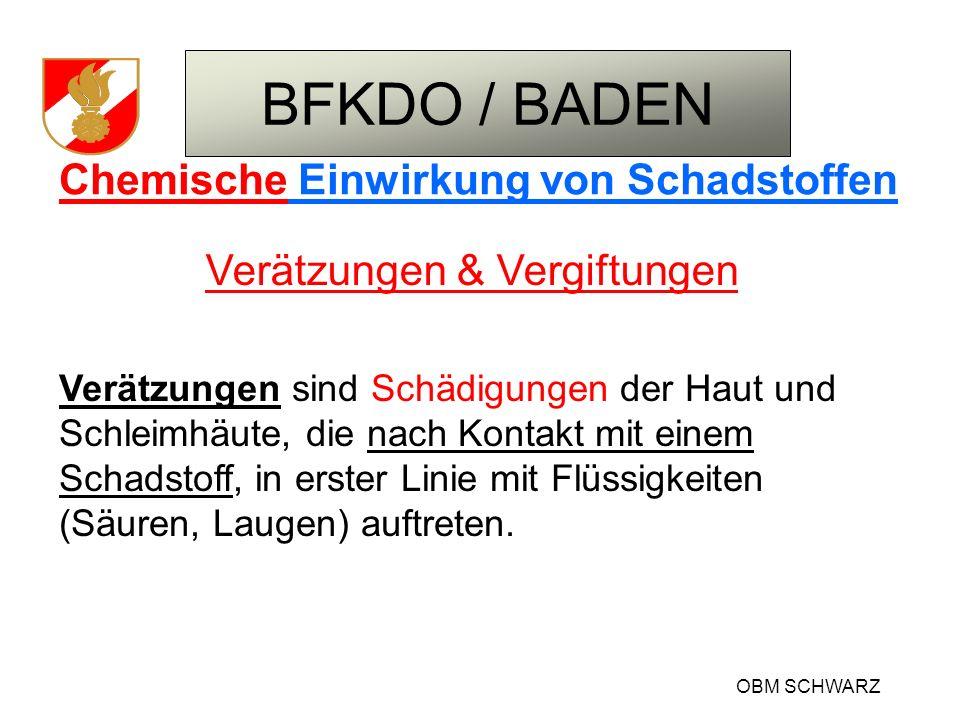 BFKDO / BADEN OBM SCHWARZ Chemische Einwirkung von Schadstoffen Verätzungen & Vergiftungen Verätzungen sind Schädigungen der Haut und Schleimhäute, di