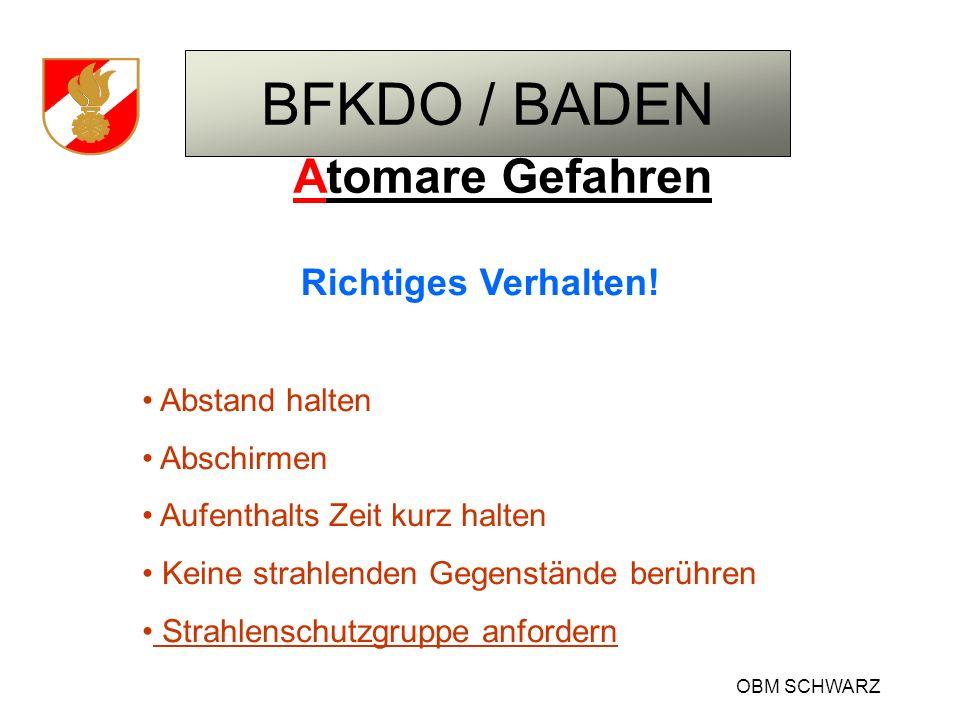 BFKDO / BADEN OBM SCHWARZ Atomare Gefahren Richtiges Verhalten! Abstand halten Abschirmen Aufenthalts Zeit kurz halten Keine strahlenden Gegenstände b