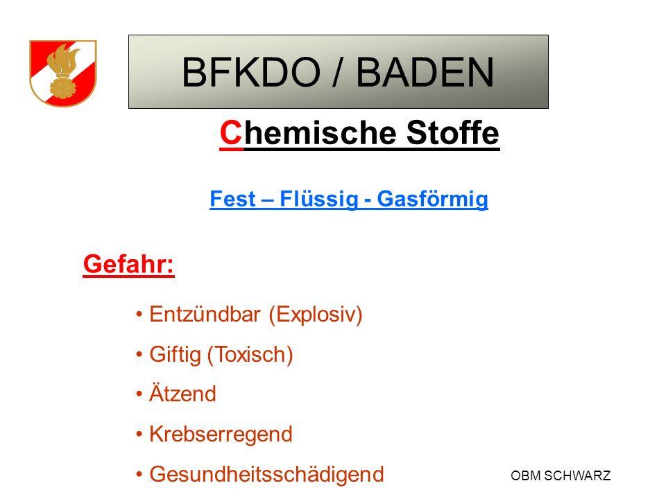 BFKDO / BADEN OBM SCHWARZ Chemische Stoffe Fest – Flüssig - Gasförmig Gefahr: Entzündbar (Explosiv) Giftig (Toxisch) Ätzend Krebserregend Gesundheitss