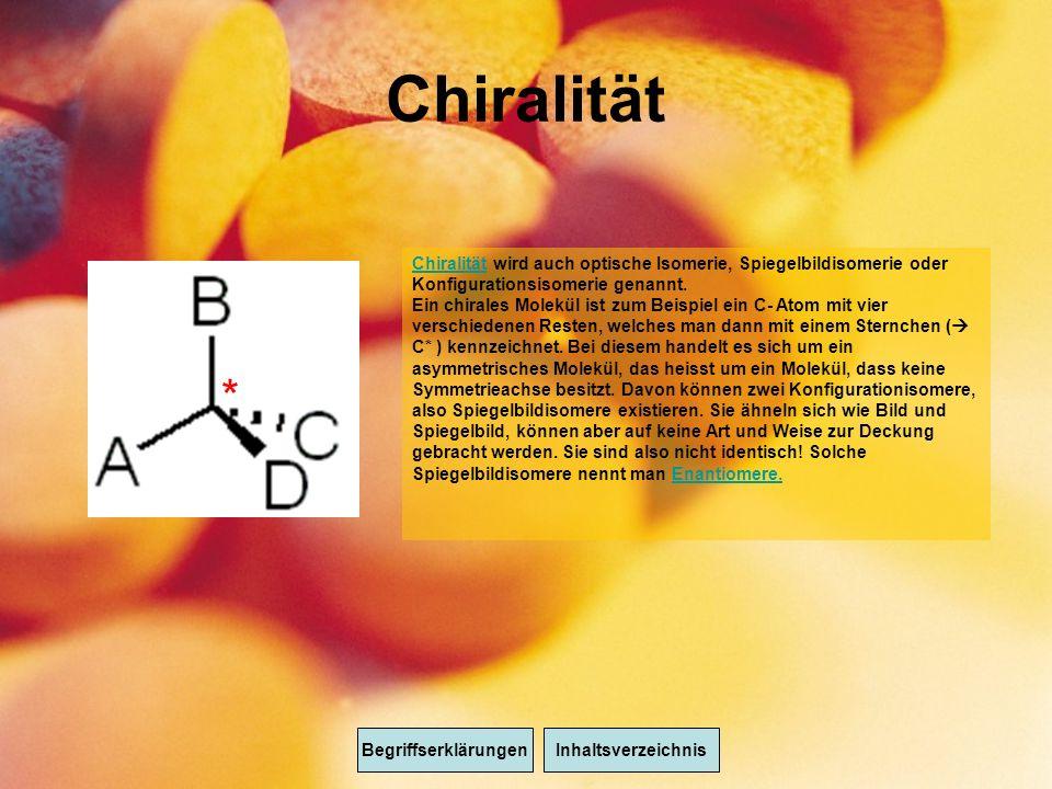 Chiralität * BegriffserklärungenInhaltsverzeichnis ChiralitätChiralität wird auch optische Isomerie, Spiegelbildisomerie oder Konfigurationsisomerie genannt.