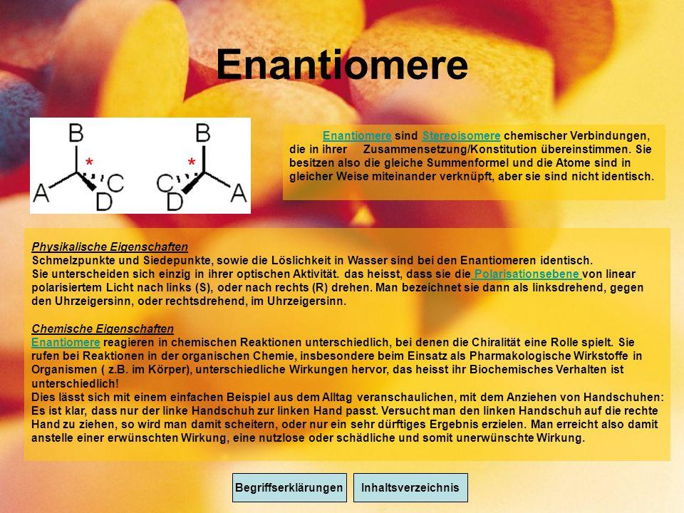 Enantiomere ** BegriffserklärungenInhaltsverzeichnis EnantiomereEnantiomere sind Stereoisomere chemischer Verbindungen, die in ihrer Zusammensetzung/Konstitution übereinstimmen.
