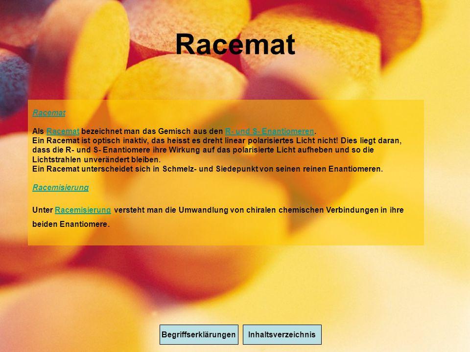 Racemat BegriffserklärungenInhaltsverzeichnis Racemat Als Racemat bezeichnet man das Gemisch aus den R- und S- Enantiomeren.RacematR- und S- Enantiomeren Ein Racemat ist optisch inaktiv, das heisst es dreht linear polarisiertes Licht nicht.