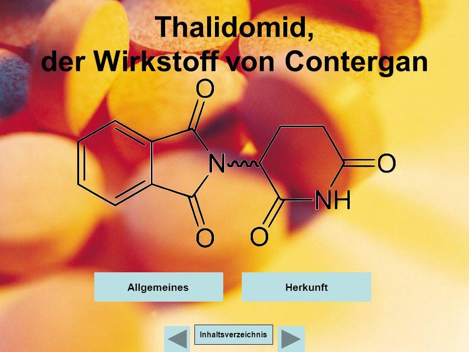 Allgemeines Freiname: Thalidomid Andere Namen: 2-(2,6-Dioxo-3-piperidyl)isoindol-1,3-dion 3-Phthalimido piperidin-2,6-dion α-Phthalimido glutarimid Summenformel: C13H10N2O4 Fertigpräparate: Contergan®, Softenon® Molare Masse: 258.23 g/mol Schmelzpunkt: 269 – 271 °C Gefahrenstoffkennzeichnung: T ( Giftig) R- und S- Sätze: R 21 Gesundheitsschädlich bei Berührung mit der Haut.