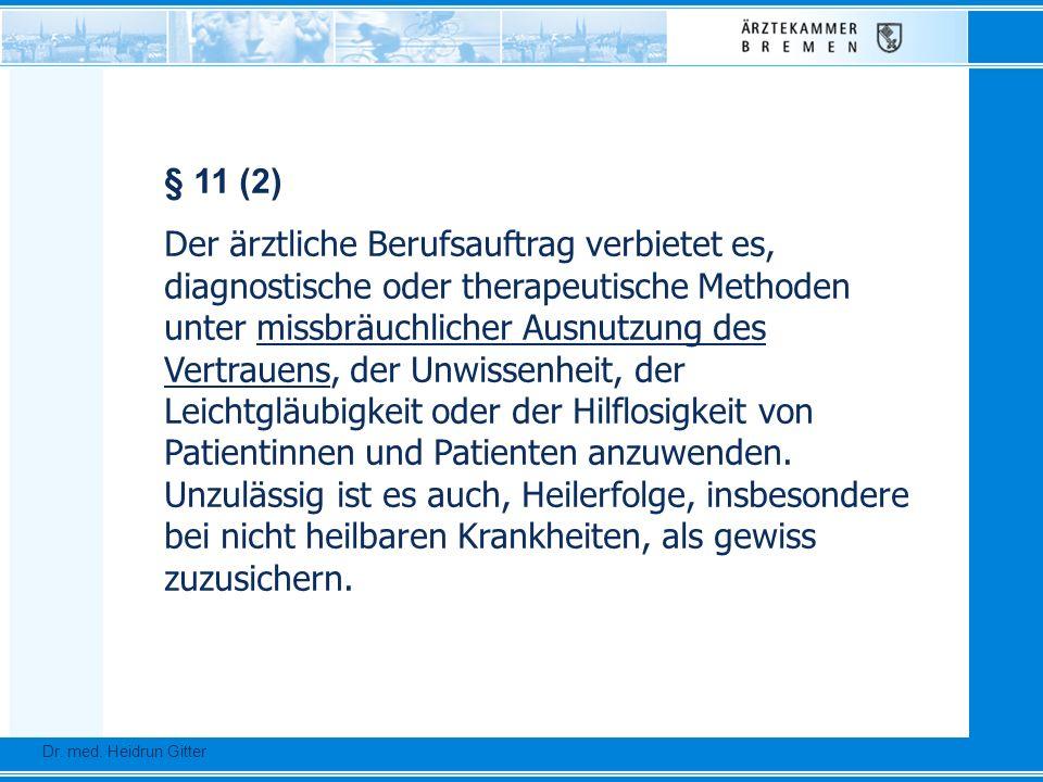 § 11 (2) Der ärztliche Berufsauftrag verbietet es, diagnostische oder therapeutische Methoden unter missbräuchlicher Ausnutzung des Vertrauens, der Un