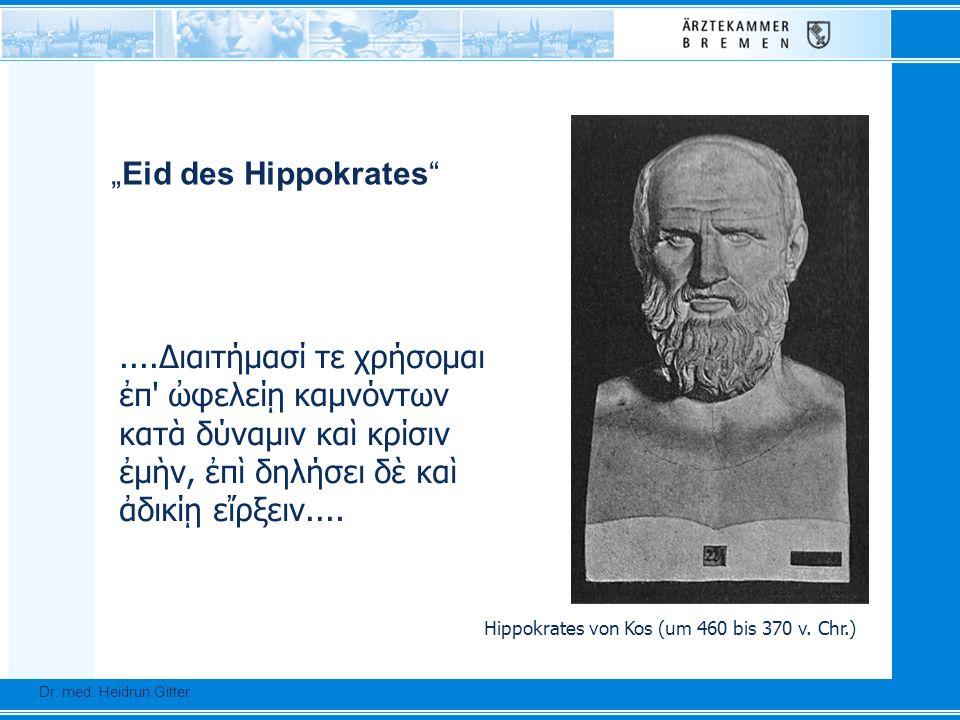 Hippokrates von Kos (um 460 bis 370 v. Chr.)....Διαιτήμασί τε χρήσομαι π' φελεί καμνόντων κατ δύναμιν κα κρίσιν μν, π δηλήσει δ κα δικί ερξειν.... Dr.