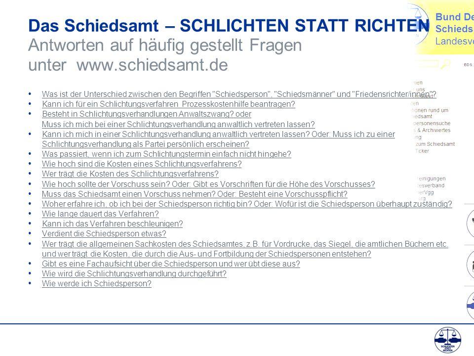 Das Schiedsamt – SCHLICHTEN STATT RICHTEN Antworten auf häufig gestellt Fragen unter www.schiedsamt.de Was ist der Unterschied zwischen den Begriffen