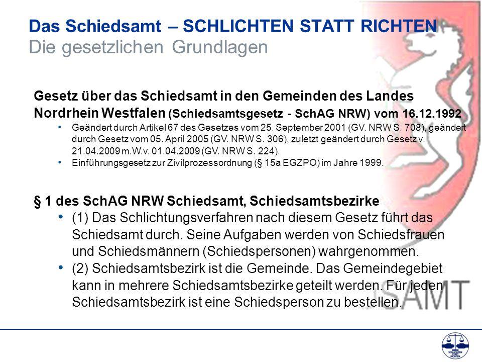 Das Schiedsamt – SCHLICHTEN STATT RICHTEN Die gesetzlichen Grundlagen Gesetz über das Schiedsamt in den Gemeinden des Landes Nordrhein Westfalen (Schi