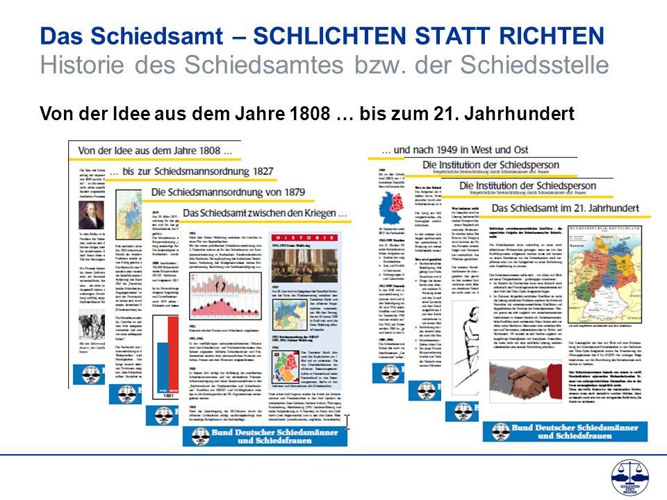 Das Schiedsamt – SCHLICHTEN STATT RICHTEN Historie des Schiedsamtes bzw. der Schiedsstelle Von der Idee aus dem Jahre 1808 … bis zum 21. Jahrhundert