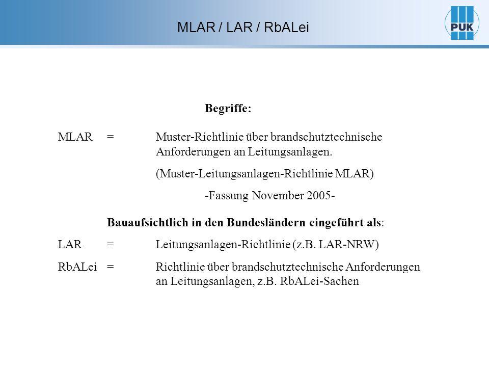 Begriffe: MLAR = Muster-Richtlinie über brandschutztechnische Anforderungen an Leitungsanlagen.