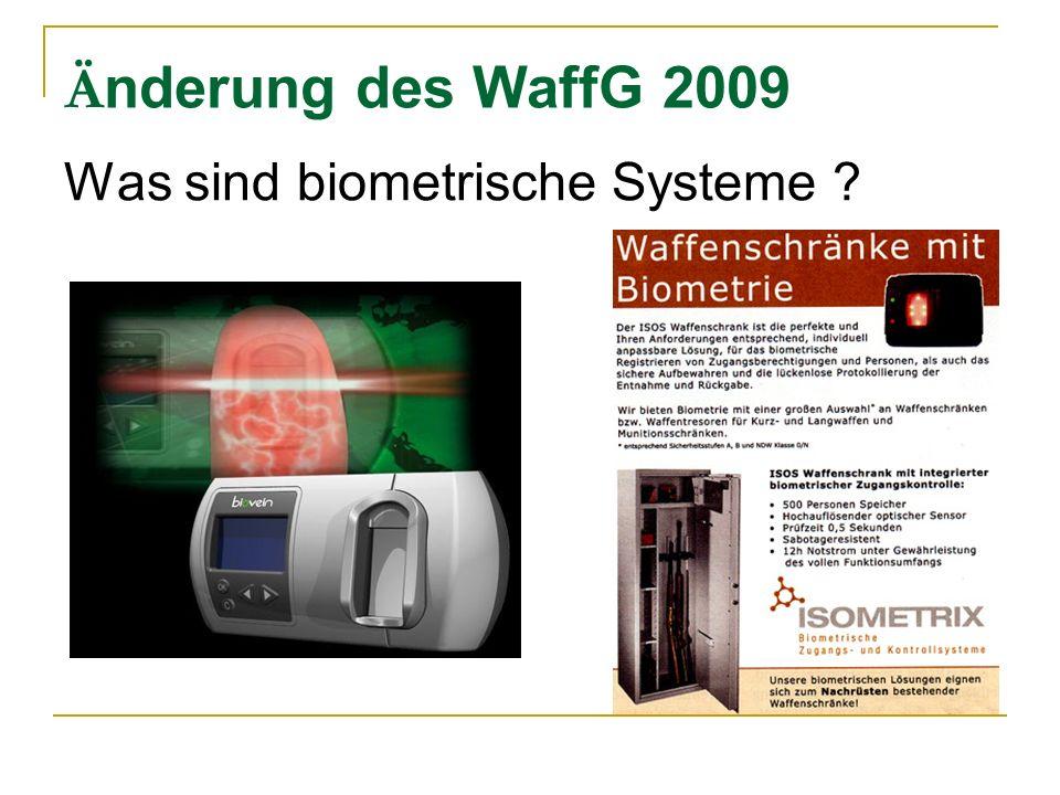 Ä nderung des WaffG 2009 Was sind biometrische Systeme ?