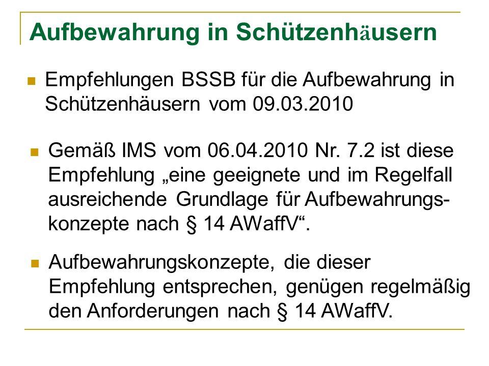 Aufbewahrung in Schützenh ä usern Empfehlungen BSSB für die Aufbewahrung in Schützenhäusern vom 09.03.2010 Gemäß IMS vom 06.04.2010 Nr.