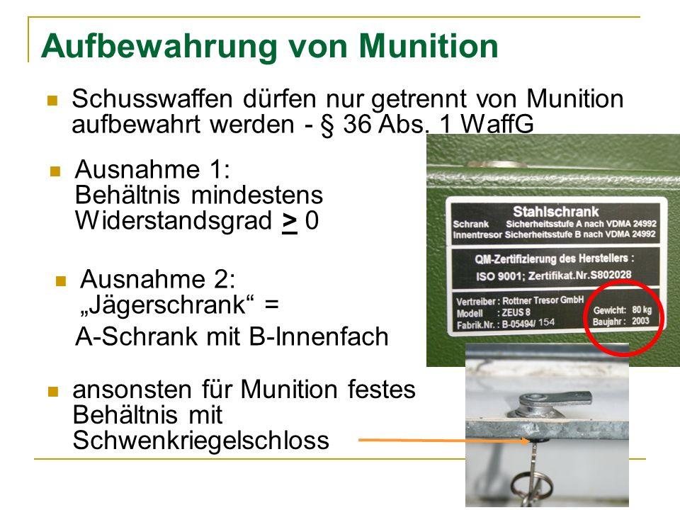 Aufbewahrung von Munition Schusswaffen dürfen nur getrennt von Munition aufbewahrt werden - § 36 Abs.