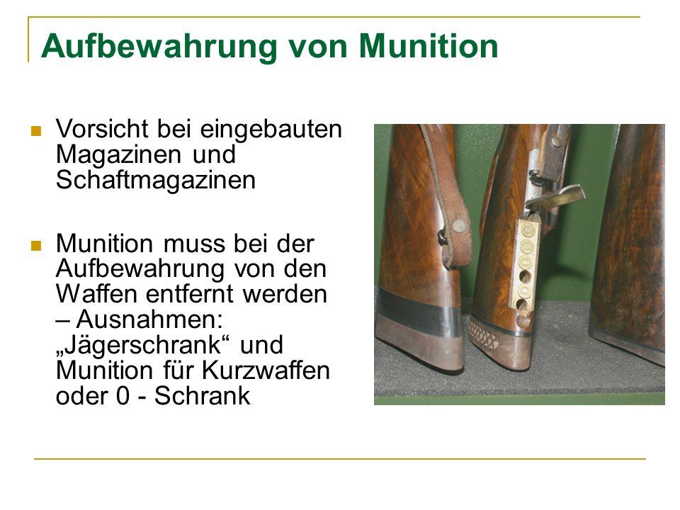 Aufbewahrung von Munition Vorsicht bei eingebauten Magazinen und Schaftmagazinen Munition muss bei der Aufbewahrung von den Waffen entfernt werden – Ausnahmen: Jägerschrank und Munition für Kurzwaffen oder 0 - Schrank