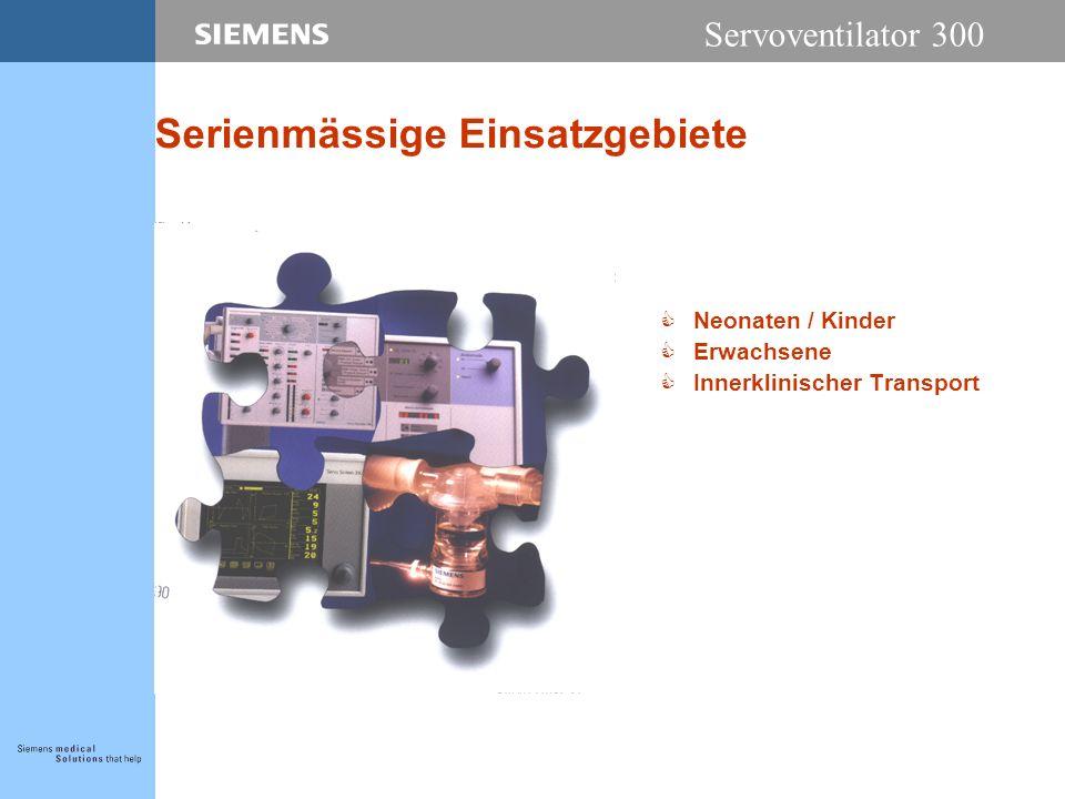 Servoventilator 300 Serienmässige Einsatzgebiete CNeonaten / Kinder CErwachsene CInnerklinischer Transport