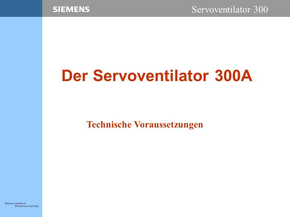 Servoventilator 300 Der Servoventilator 300A Technische Voraussetzungen