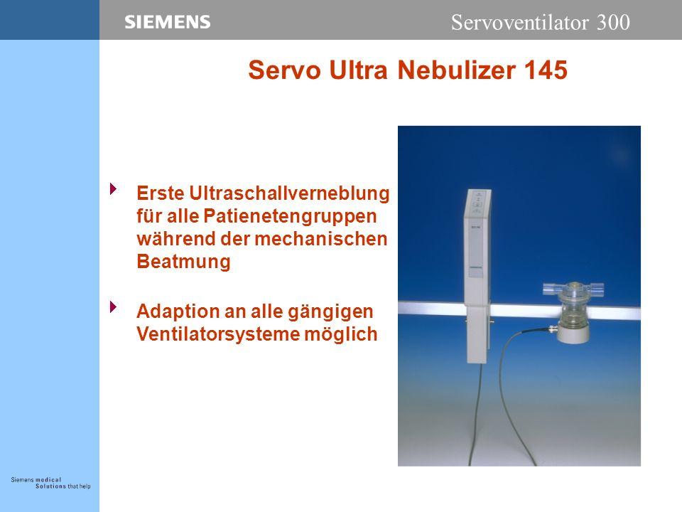 Servoventilator 300 Servo Ultra Nebulizer 145 Erste Ultraschallverneblung für alle Patienetengruppen während der mechanischen Beatmung Adaption an alle gängigen Ventilatorsysteme möglich