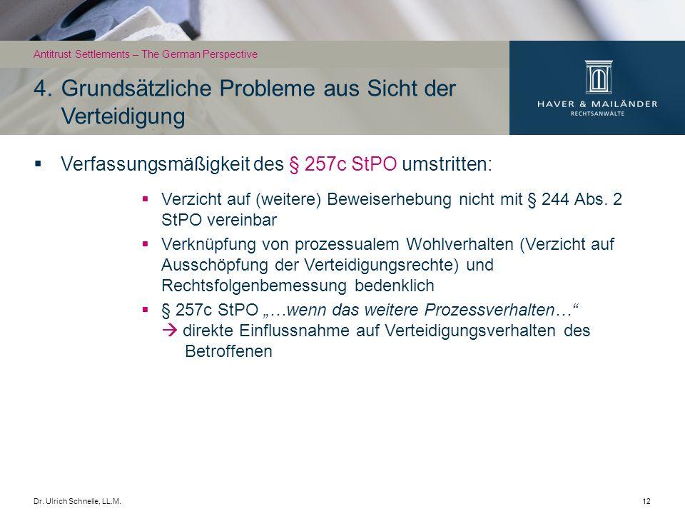 Dr. Ulrich Schnelle, LL.M.12 Verfassungsmäßigkeit des § 257c StPO umstritten: Verzicht auf (weitere) Beweiserhebung nicht mit § 244 Abs. 2 StPO verein
