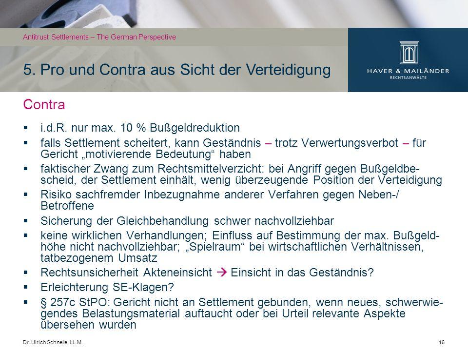 Dr. Ulrich Schnelle, LL.M.16 5. Pro und Contra aus Sicht der Verteidigung Antitrust Settlements – The German Perspective Contra i.d.R. nur max. 10 % B