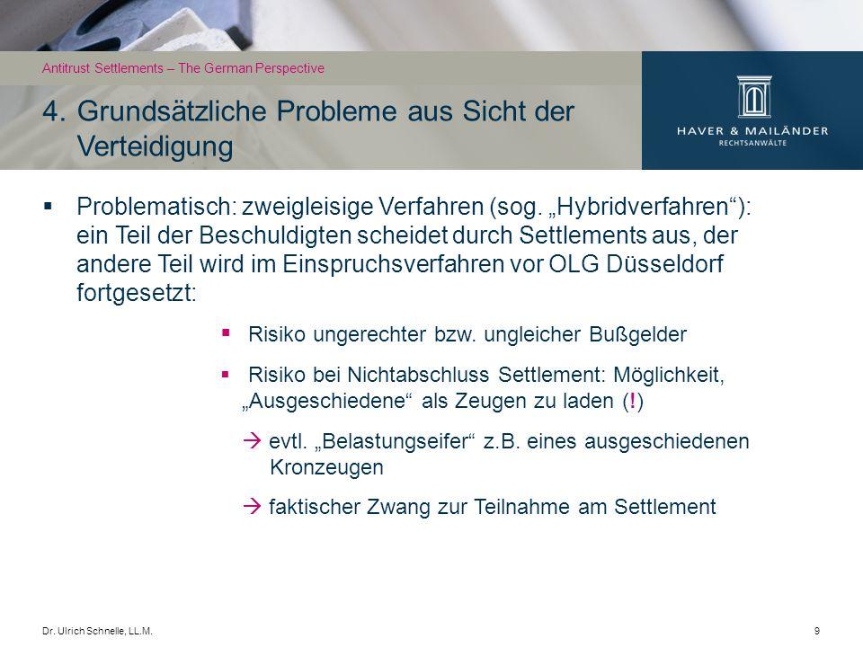 Dr. Ulrich Schnelle, LL.M.9 Problematisch: zweigleisige Verfahren (sog. Hybridverfahren): ein Teil der Beschuldigten scheidet durch Settlements aus, d