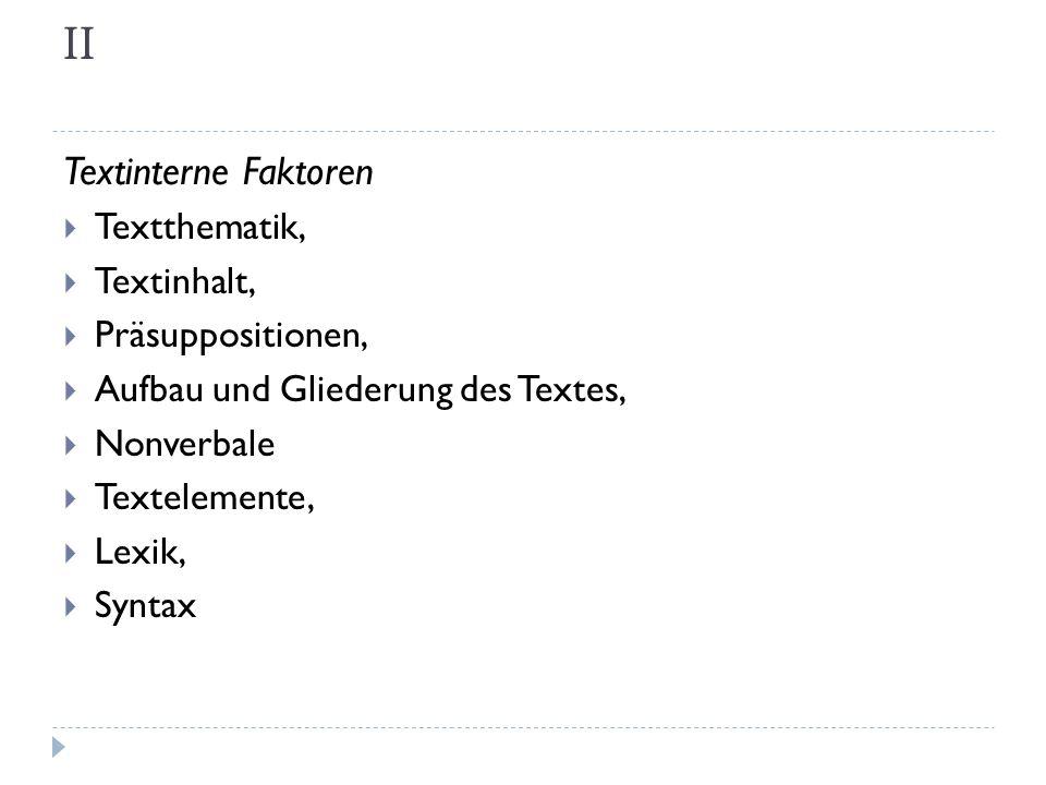 II Textinterne Faktoren Textthematik, Textinhalt, Präsuppositionen, Aufbau und Gliederung des Textes, Nonverbale Textelemente, Lexik, Syntax