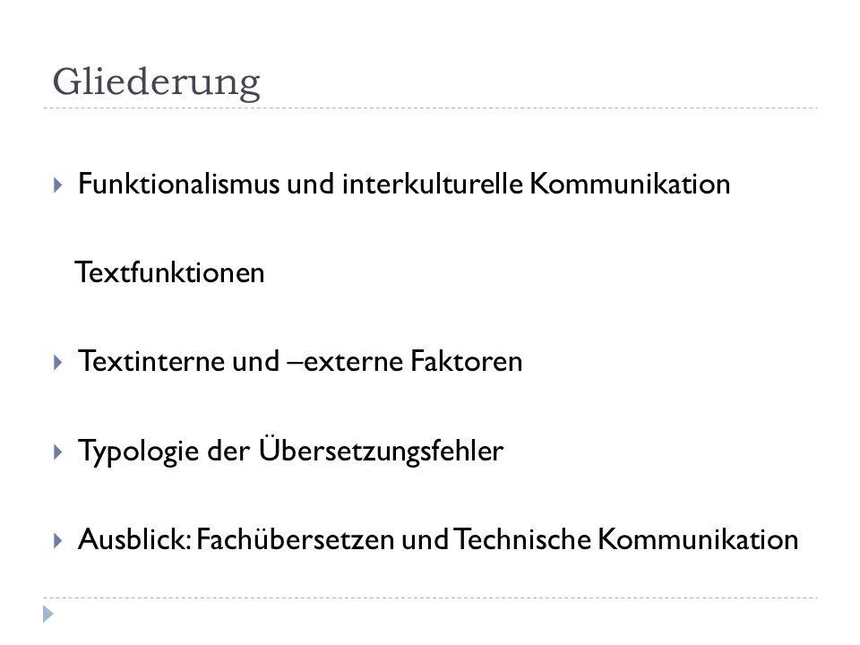 Gliederung Funktionalismus und interkulturelle Kommunikation Textfunktionen Textinterne und –externe Faktoren Typologie der Übersetzungsfehler Ausblic