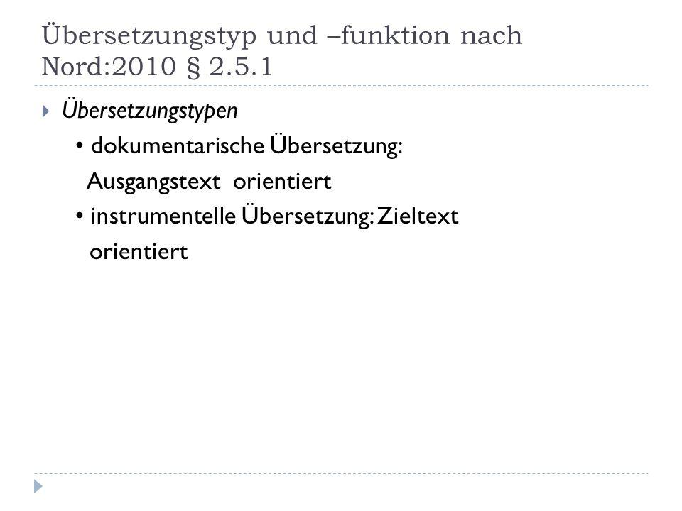 Übersetzungstyp und –funktion nach Nord:2010 § 2.5.1 Übersetzungstypen dokumentarische Übersetzung: Ausgangstext orientiert instrumentelle Übersetzung