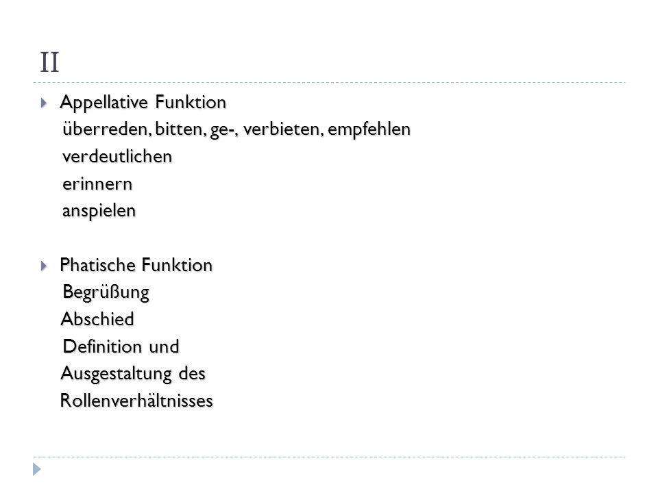II Appellative Funktion Appellative Funktion überreden, bitten, ge-, verbieten, empfehlen überreden, bitten, ge-, verbieten, empfehlen verdeutlichen v