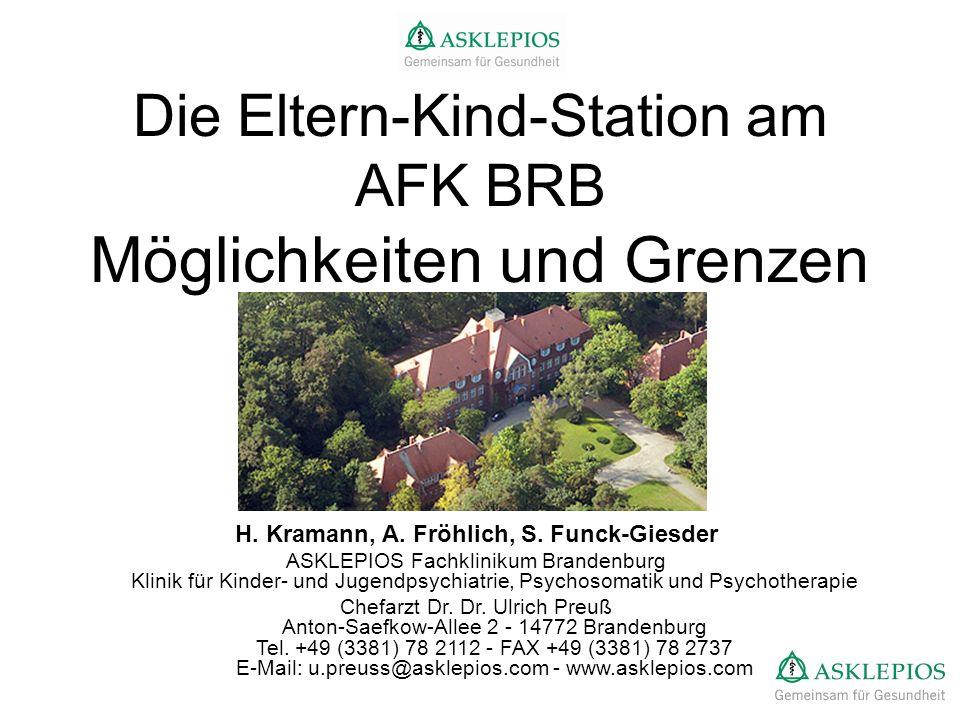 Die Eltern-Kind-Station am AFK BRB Möglichkeiten und Grenzen H. Kramann, A. Fröhlich, S. Funck-Giesder ASKLEPIOS Fachklinikum Brandenburg Klinik für K