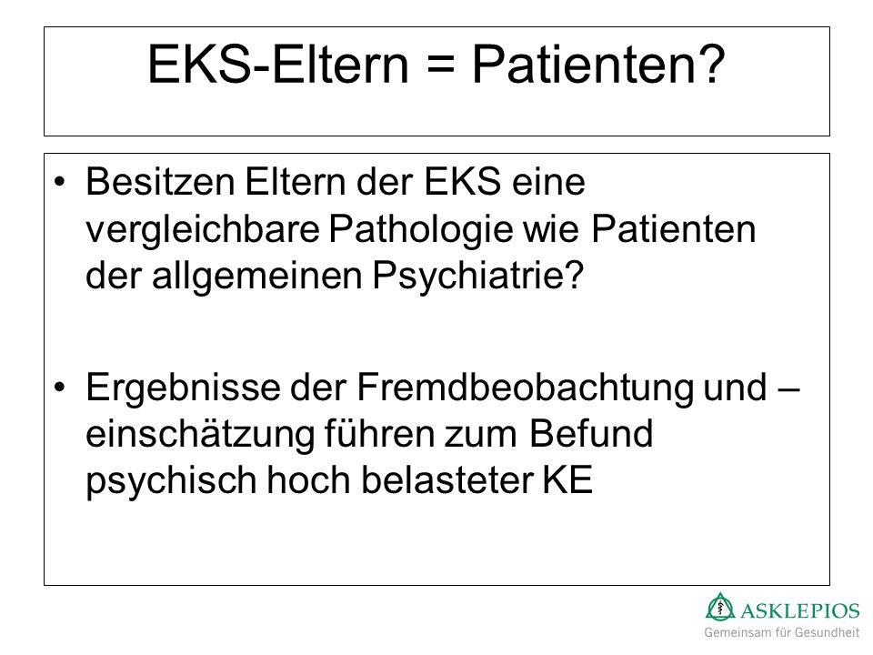 EKS-Eltern = Patienten? Besitzen Eltern der EKS eine vergleichbare Pathologie wie Patienten der allgemeinen Psychiatrie? Ergebnisse der Fremdbeobachtu