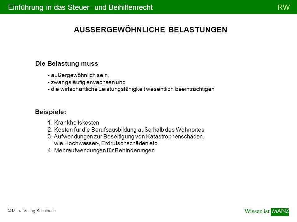 © Manz Verlag Schulbuch RWEinführung in das Steuer- und Beihilfenrecht AUSSERGEWÖHNLICHE BELASTUNGEN Die Belastung muss - außergewöhnlich sein, - zwan