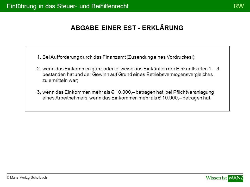 © Manz Verlag Schulbuch RWEinführung in das Steuer- und Beihilfenrecht ABGABE EINER EST - ERKLÄRUNG 1. Bei Aufforderung durch das Finanzamt (Zusendung