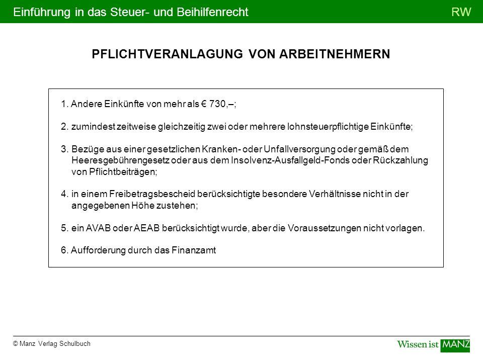 © Manz Verlag Schulbuch RWEinführung in das Steuer- und Beihilfenrecht PFLICHTVERANLAGUNG VON ARBEITNEHMERN 1. Andere Einkünfte von mehr als 730,–; 2.