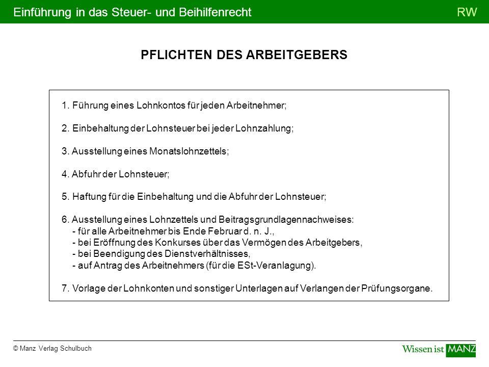 © Manz Verlag Schulbuch RWEinführung in das Steuer- und Beihilfenrecht PFLICHTEN DES ARBEITGEBERS 1. Führung eines Lohnkontos für jeden Arbeitnehmer;