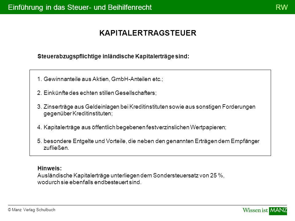 © Manz Verlag Schulbuch RWEinführung in das Steuer- und Beihilfenrecht KAPITALERTRAGSTEUER 1. Gewinnanteile aus Aktien, GmbH-Anteilen etc.; 2. Einkünf