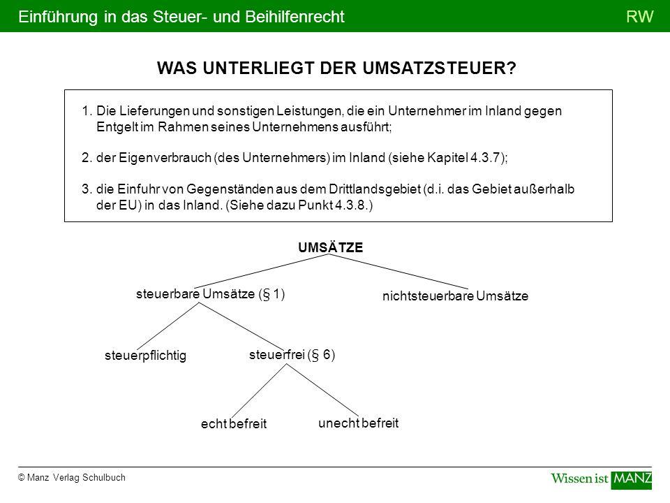 © Manz Verlag Schulbuch RWEinführung in das Steuer- und Beihilfenrecht WAS UNTERLIEGT DER UMSATZSTEUER? 1. Die Lieferungen und sonstigen Leistungen, d
