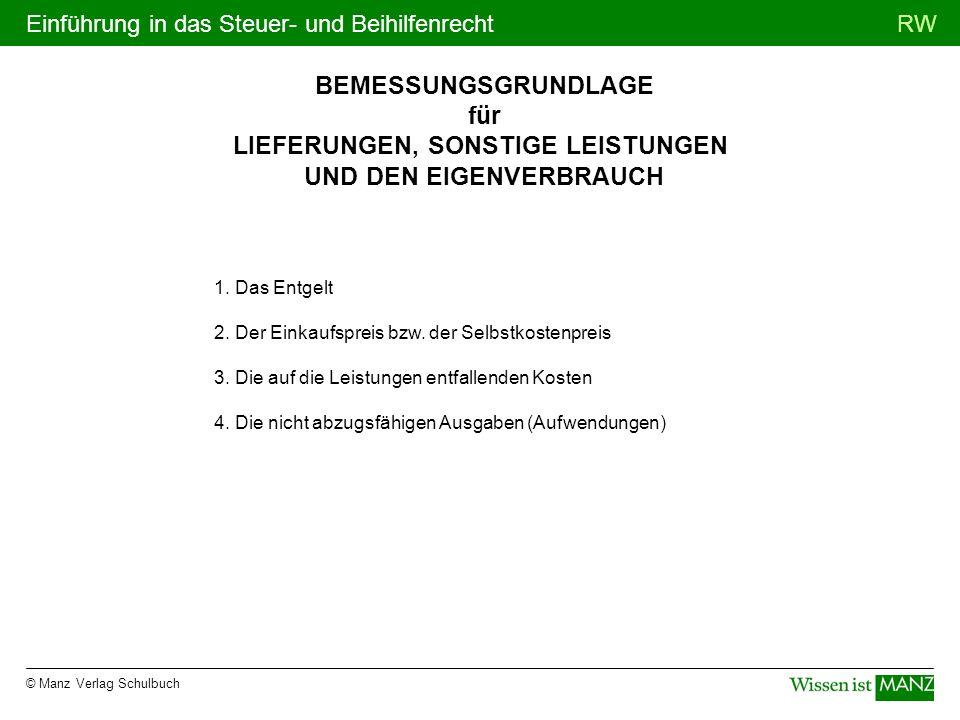 © Manz Verlag Schulbuch RWEinführung in das Steuer- und Beihilfenrecht BEMESSUNGSGRUNDLAGE für LIEFERUNGEN, SONSTIGE LEISTUNGEN UND DEN EIGENVERBRAUCH