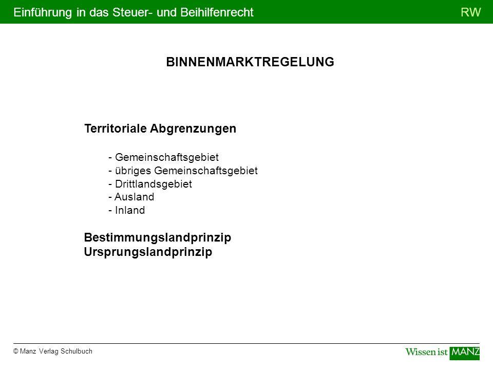 © Manz Verlag Schulbuch RWEinführung in das Steuer- und Beihilfenrecht BINNENMARKTREGELUNG Territoriale Abgrenzungen - Gemeinschaftsgebiet - übriges G