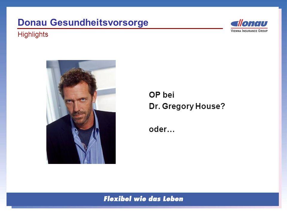 OP bei Dr. Gregory House? oder… Donau Gesundheitsvorsorge Highlights