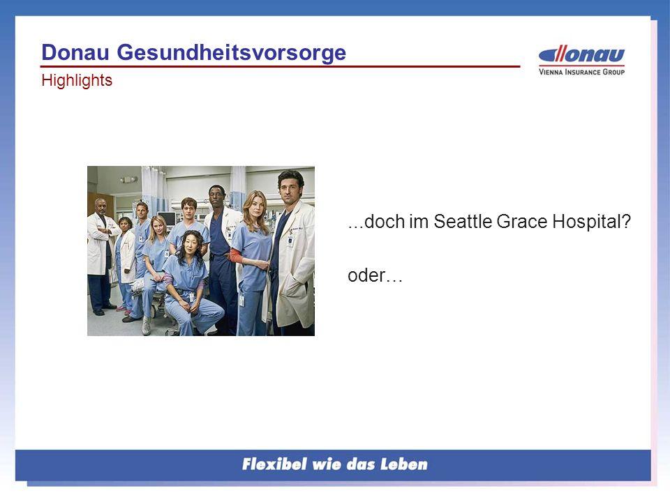 ...doch im Seattle Grace Hospital? oder… Donau Gesundheitsvorsorge Highlights